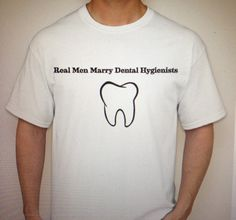 Real men marry dental hygienists... Should give this to my future hubby on our wedding day! Haha