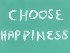 Choose happiness in your career and life.