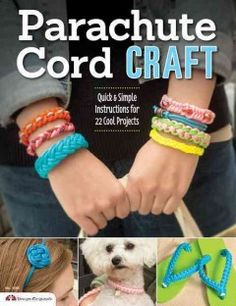 Parachute Cord Craft: Quick and Simple Instructions for 22 Cool Projects - Presents step-by-step instructions for completing 22 projects from paracord—rope originally developed for parachute suspension lines in World War II.