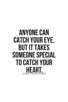 It takes someone special to catch your heart and for some reason you have. I dont see my life goin on if you aint in it.