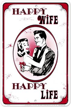 Happy wife, happy life.