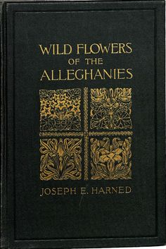 Wild flowers of the Alleghanies.  Author:Joseph Edward Harned Publisher:Oakland, Md., The author [1936, ©1931]