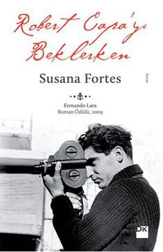 Savaşın acımasızlığına aşkla ve fotoğrafla direnenlerin hikâyesi: Robert Capa'yı Beklerken www.idefix.com/kitap/robert-capayi-beklerken-susana-fortes/tanim.asp?sid=Q4YIUO7UTC3C8IHU1TMZ