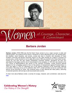 Women of Courage, Character, & Commitment - Woman of the Day: Barbara Jordan. To read more about her, visit: http://search.ebscohost.com.lscsproxy.lonestar.edu/login.aspx?direct=true&db=brb&bquery=barbara+jordan&type=0&site=ehost-live (you will need your barcode to access off-campus)