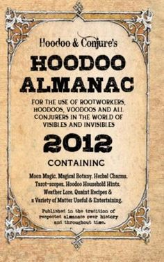 Hoodoo Almanac 2012: For the Use of Rootworkers, Hoodoos, Voodoos and All Conjurers in the World of  Visibles and Invisibles by Denise Alvarado, http://www.amazon.com/gp/product/1475263716/ref=cm_sw_r_pi_alp_NXbVpb0BR5W16