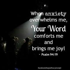 When anxiety overwhelms me, your word comforts me and brings me joy! ~ Psalm 94:19