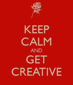 KEEP CALM AND GET CREATIVE