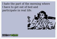ecard, real life, laugh, bed, funni, true stori, humor, mornings, quot