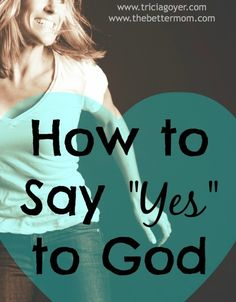 "How to Say ""Yes"" to God - TriciaGoyer.com"