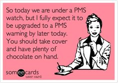PMS Watch. foods, humor pms, pms watch, pms humor, pms ecard, white chocolate, pms funny, pms quotes, diet coke