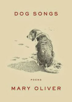 Carol's Corner: DOG SONGS by Mary Oliver (Poetry collection) hous, dog song