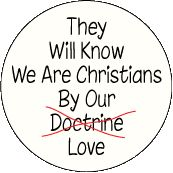 They will know we are Christians by our love, not by our attitude that we have it all right and others have it all wrong.  PS - love is actually a doctrine (teaching), but I understand the point this is making.