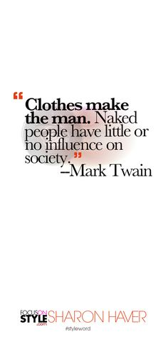 """""""Clothes make the man. Naked people have little or no influence on society."""" --Mark Twain Subscribe to the daily #styleword here: http://www.focusonstyle.com/styleword/ #quotes #styletips"""