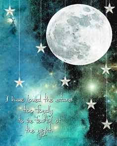 Though my soul may set in darkness, it will rise in perfect light; I have loved the stars too fondly to be fearful of the night. ~ Sarah Williams