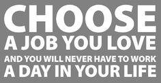 Choose a job you love...