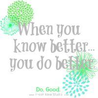 when you know better you do better do good- Free Printable @ Fresh Idea Studio.com