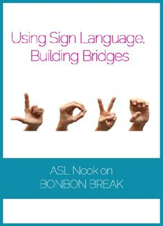 Using Sign Language, Building Bridges by ASL Nook