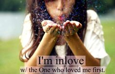I'm in love with the One who loved me first!