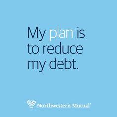 Plan to reduce your debt. http://northwesternmutual.com