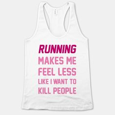 Running Makes Me Feel Less Like I Want To Kill People | HUMAN | T-Shirts, Tanks, Sweatshirts and Hoodies