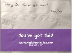 Napkin Note:   You've got this!   Love, Dad   Pack. Write. Connect.