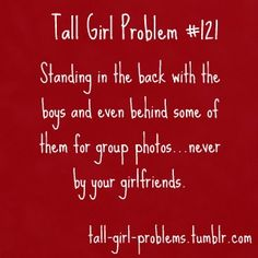 time, laugh, school, life, girl's problem, funni, girl problems humor, tall girl problems, tall girls