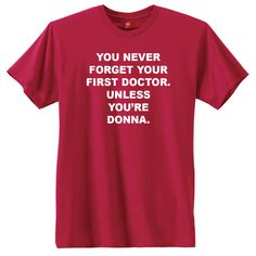 You never forget your first Doctor. Unless you're Donna.
