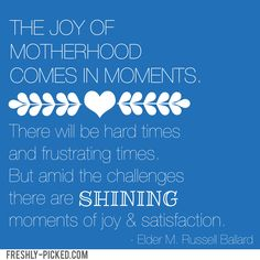 mothers day, hard marriage quotes, lds motherhood quotes, joys of motherhood