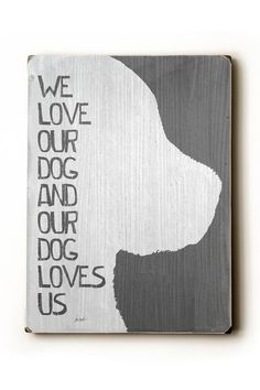 We Love Our Dog by Pet Art Shop on @HauteLook