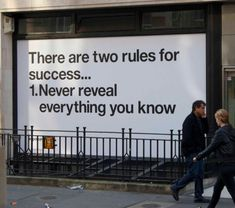 Two rules for success:  1. Never reveal everything you know