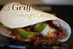 23 grill recipes for weeknight dinners.. I wonder how many can be made vegetarian! :)