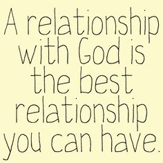 A relationship with God is the best relationship you can have....but you have to act on it. loving God is not enough.