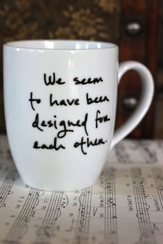 We seem to have been designed for each other! So true....