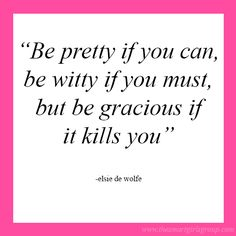 Be Pretty, Be Witty, Be Gracious.