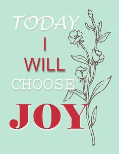Today I will Choose Joy-- free printable