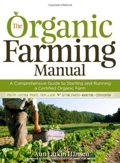 The Organic Farming Manual: A Comprehensive Guide to Starting and Running a Certified Organic Farm by Anne Larkin Hansen, http://www.amazon.com/dp/1603424792/ref=cm_sw_r_pi_dp_9OcQpb1ZK5YGX