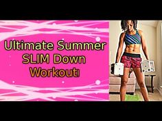 Ultimate Summer SLIM Down (400 calorie workout)- FOR WOMEN! - YouTube