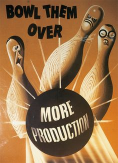Bowl Them Over - More Production ~ WWII Propaganda Poster by The National WWII Museum