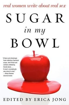 Sugar in My Bowl - Erica Jong - I will look for this one.