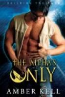 The Alpha's Only (Building the Pack) by Amber Kell.  Estimated Reading Time: 71 minutes.