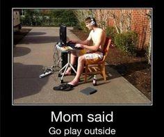 Mom said Go Play Outside!