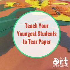 Teach Your Youngest Students to Tear Paper