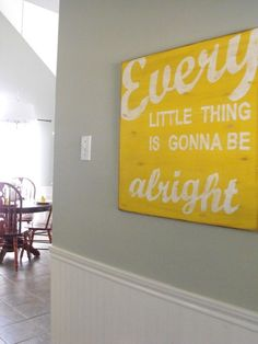 Every Little Thing Is Gonna Be Alright :) I want this sign!!