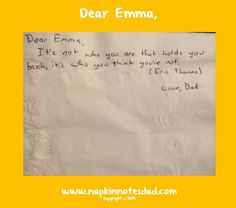 Napkin Note: Dear Emma, It's not who you are that holds you back…   Love, Dad   Pack. Write. Connect.  (Although Emma hasn't started classes, yet, she has a full day of school with orientation and volleyball practice!)