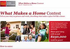wellsfargo.com/homecontest   What Makes a Home $250,000. Contest 2014