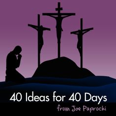 40 Ideas for 40 Days during Lent.