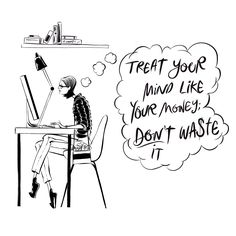 """""""Treat your mind like your money - don't waste it."""" #GIRLBOSS"""
