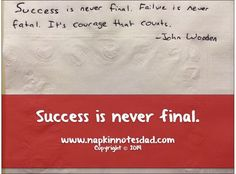 Napkin Note: Success is never final. Failure is never fatal. It's courage that counts. -John Wooden   Pack. Write. Connect.