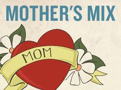 Mother's Mix: It's The Least We Could Do