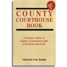 The County Courthouse Book by Elizabeth Petty Bentley is a concise guide to county courthouses and courthouse records.